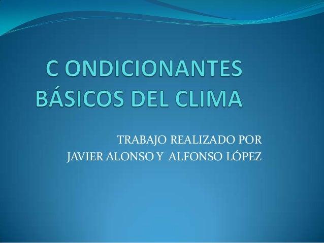 TRABAJO REALIZADO POR JAVIER ALONSO Y ALFONSO LÓPEZ