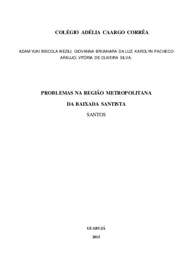 COLÉGIO ADÉLIA CAARGO CORRÊA ADAM YUKI BISCOLA IKEZILI; GIOVANNA BRUNHARA DA LUZ; KAROLYN PACHECO ARAUJO; VITÓRIA DE OLIVE...