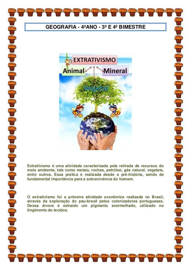 GEOGRAFIA - 4ºANO - 3º E 4º BIMESTRE Extrativismo é uma atividade caracterizada pela retirada de recursos do meio ambiente...