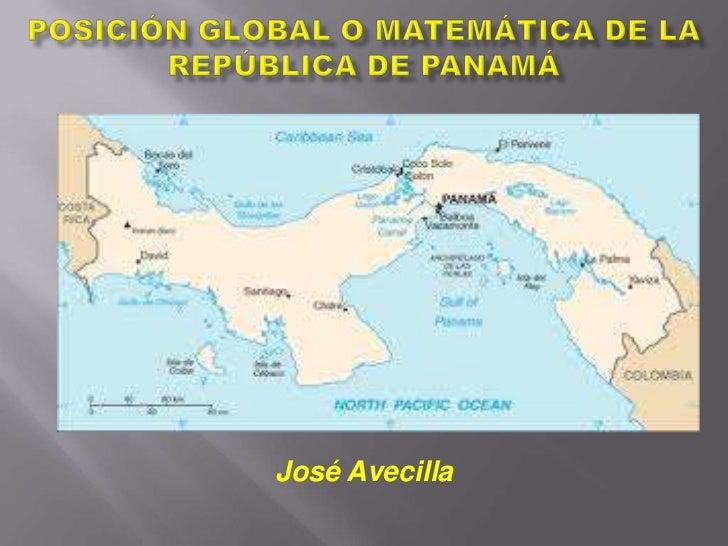 Posición global o matemática de la república de panamá<br />José Avecilla <br />