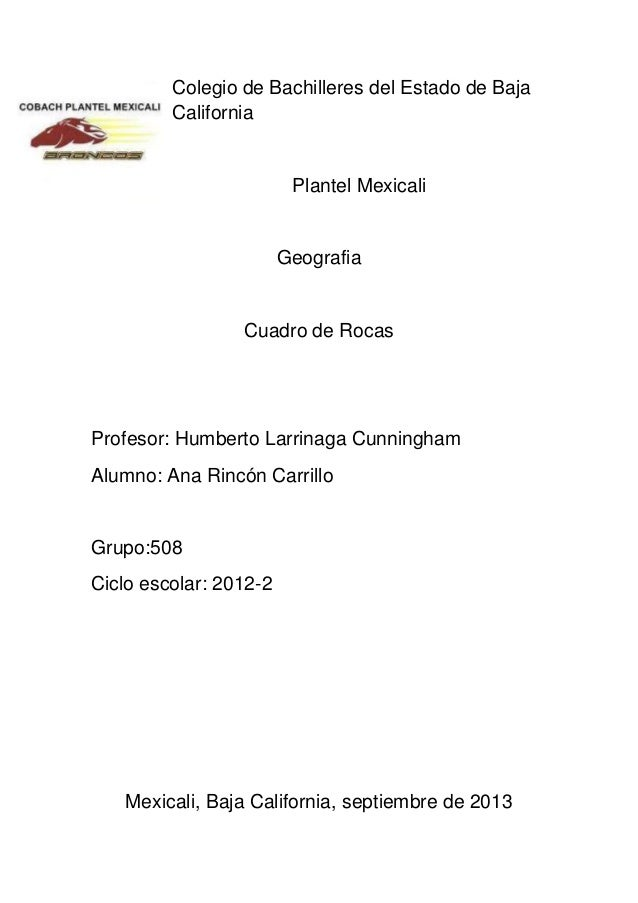 Colegio de Bachilleres del Estado de Baja California Plantel Mexicali Geografia Cuadro de Rocas Profesor: Humberto Larrina...