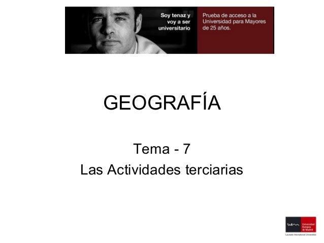 GEOGRAFÍA        Tema - 7Las Actividades terciarias