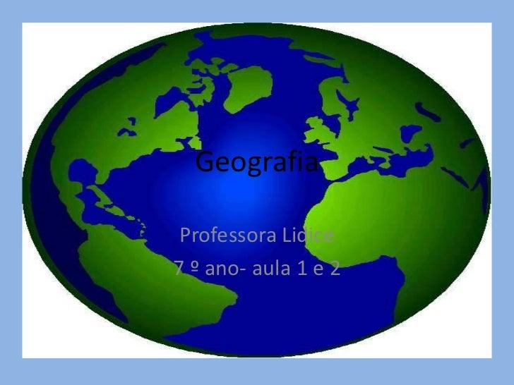 Geografia Professora Lidice7 º ano- aula 1 e 2