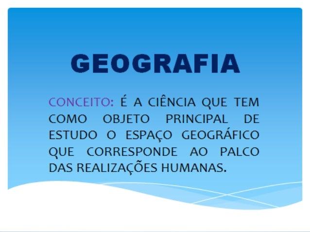 OBJETIVOS Conhecer a organização do espaçogeográfico; Identificar e avaliar as ações dos homens emsociedade e suas conse...