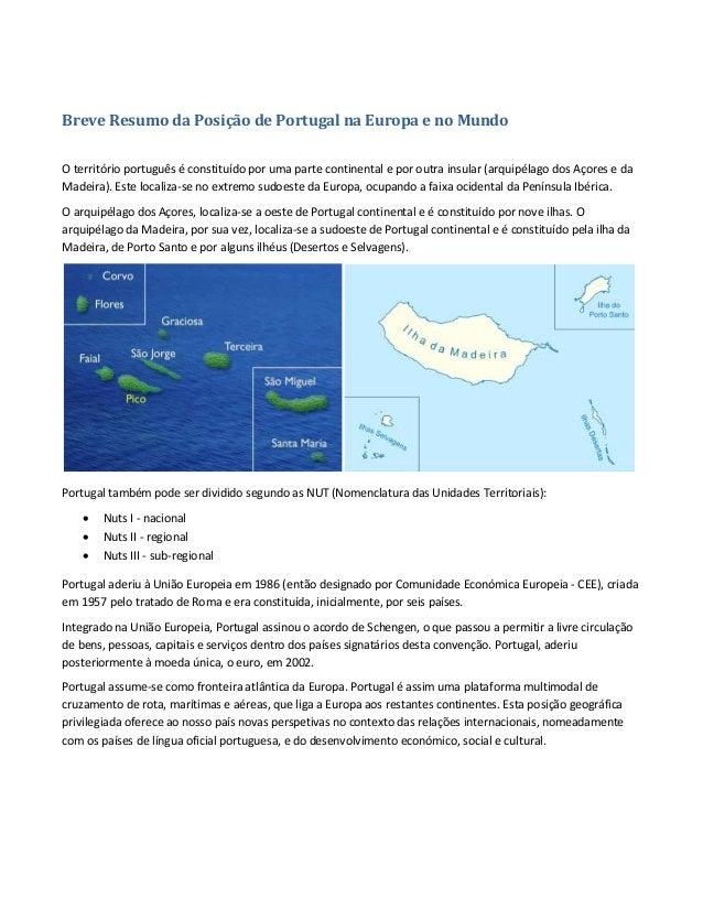 Breve Resumo da Posição de Portugal na Europa e no Mundo O território português é constituído por uma parte continental e ...