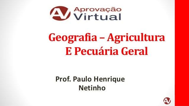 Geografia – Agricultura E Pecuária Geral Prof. Paulo Henrique Netinho