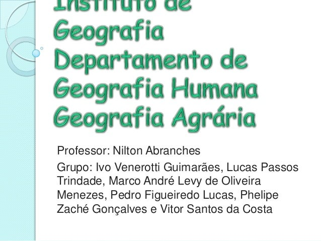 Professor: Nilton AbranchesGrupo: Ivo Venerotti Guimarães, Lucas PassosTrindade, Marco André Levy de OliveiraMenezes, Pedr...