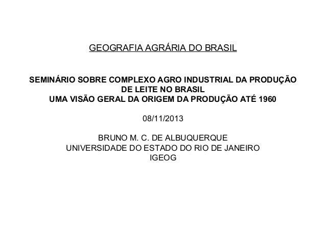 GEOGRAFIA AGRÁRIA DO BRASIL SEMINÁRIO SOBRE COMPLEXO AGRO INDUSTRIAL DA PRODUÇÃO DE LEITE NO BRASIL UMA VISÃO GERAL DA ORI...