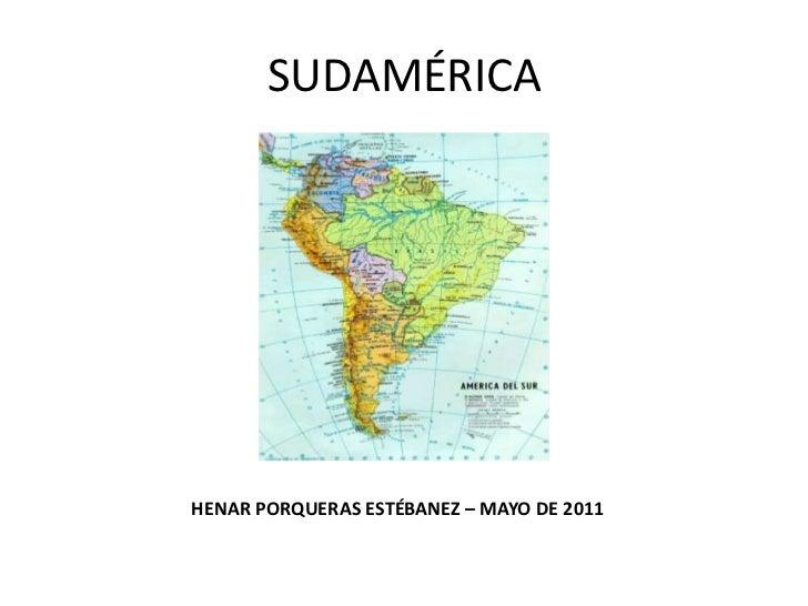 SUDAMÉRICA<br />HENAR PORQUERAS ESTÉBANEZ – MAYO DE 2011<br />