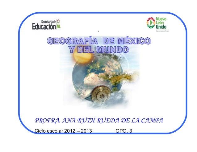 .  PROFRA. ANA RUTH RUEDA DE LA CAMPA  Ciclo escolar 2012 – 2013 GPO. 3