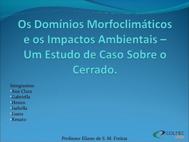 Integrantes: •Ana Clara •Gabriella •Henzo •Isabella •Luara •Renato Professor Eliano de S. M. Freitas