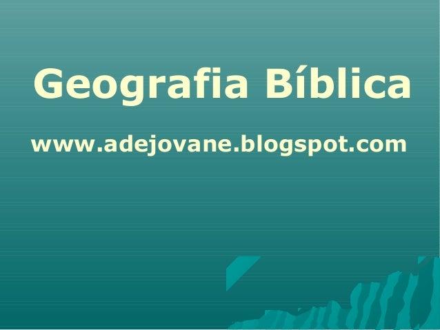 www.adejovane.blogspot.com Geografia Bíblica