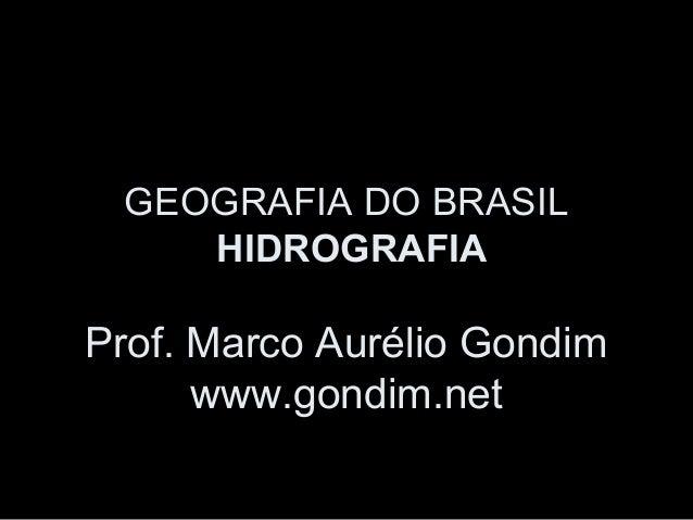 GEOGRAFIA DO BRASIL    HIDROGRAFIAProf. Marco Aurélio Gondim      www.gondim.net