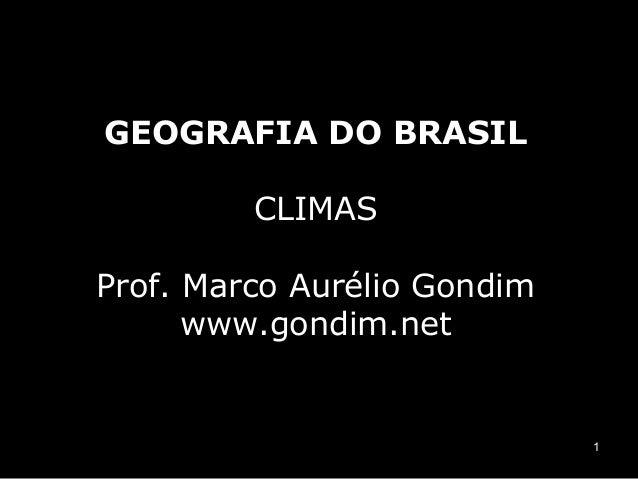 GEOGRAFIA DO BRASIL         CLIMASProf. Marco Aurélio Gondim      www.gondim.net                             1