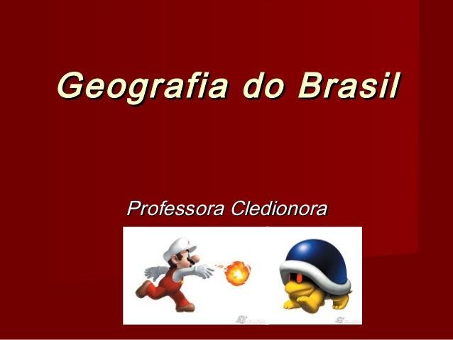 Geografia do Brasil Professora Cledionora