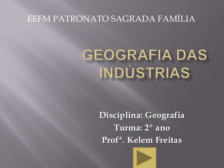 EEFM PATRONATO SAGRADA FAMÍLIA            Disciplina: Geografia               Turma: 2º ano            Profª. Kelem Freitas