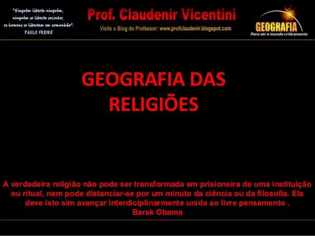 Álbum de fotografias GEOGRAFIA DAS RELIGIÕES A verdadeira religião não pode ser transformada em prisioneira de uma institu...