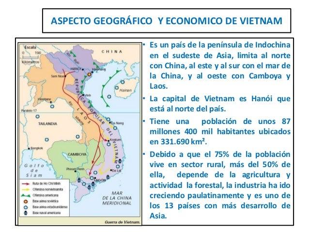 ASPECTO GEOGRÁFICO Y ECONOMICO DE VIETNAM                • Es un país de la península de Indochina                  en el ...