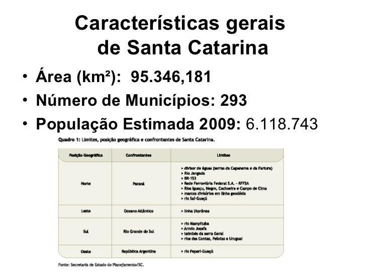 Características gerais        de Santa Catarina• Área (km²): 95.346,181• Número de Municípios: 293• População Estimada 200...