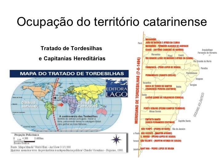 Ocupação do território catarinense    Tratado de Tordesilhas   e Capitanias Hereditárias