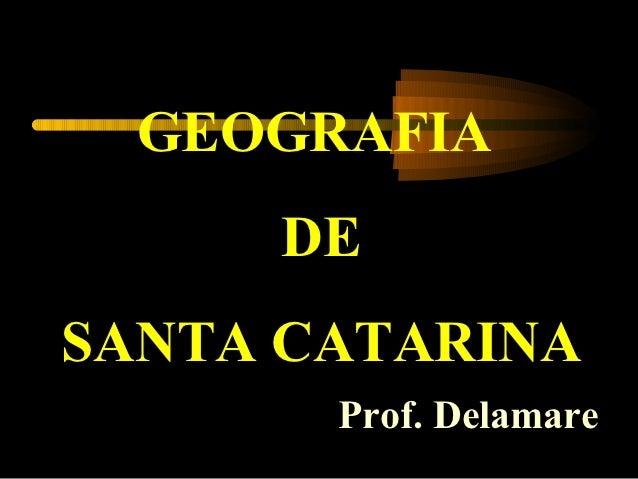 GEOGRAFIA     DESANTA CATARINA       Prof. Delamare