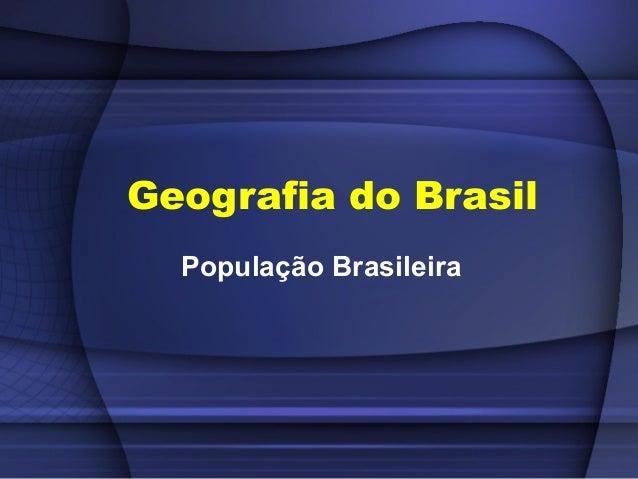 Geografia do Brasil  População Brasileira