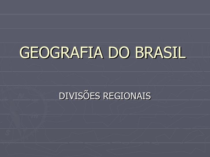 GEOGRAFIA DO BRASIL  DIVISÕES REGIONAIS