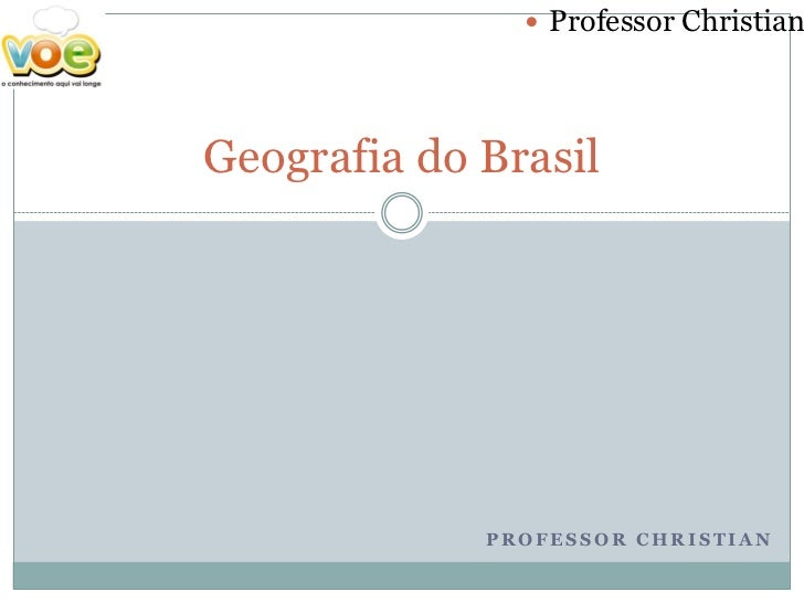  Professor ChristianGeografia do Brasil             PROFESSOR CHRISTIAN