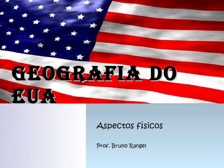 Geografia do EUA Aspectos físicos  Prof. Bruno Rangel