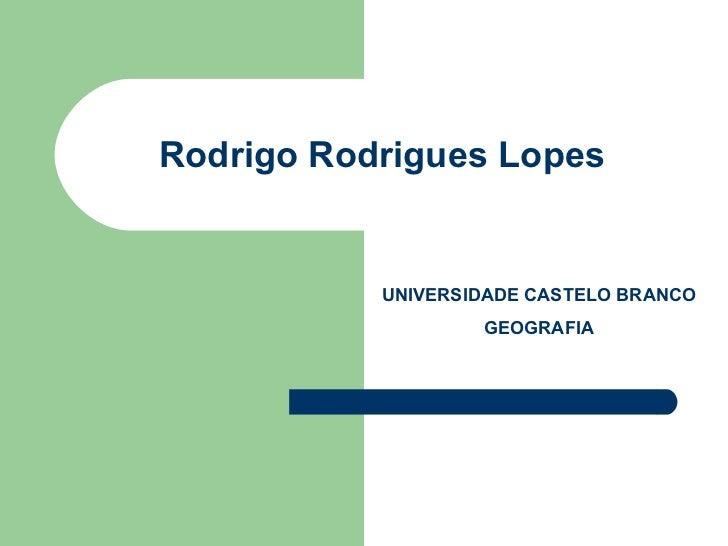 Rodrigo Rodrigues Lopes UNIVERSIDADE CASTELO BRANCO GEOGRAFIA