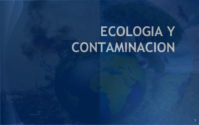 ECOLOGIA Y CONTAMINACION 1