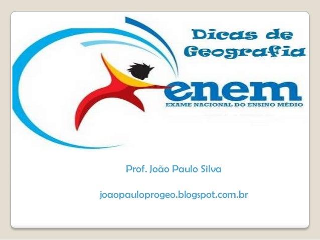GEOGRAFIA Revisão Geral para o ENEM 2013 Prof. João Paulo Silva  joaopauloprogeo.blogspot.com.br