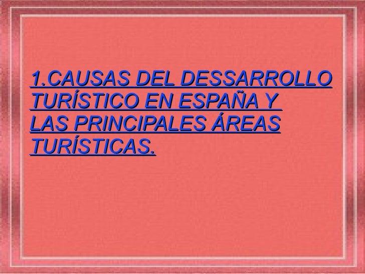1.CAUSAS DEL DESSARROLLOTURÍSTICO EN ESPAÑA YLAS PRINCIPALES ÁREASTURÍSTICAS.
