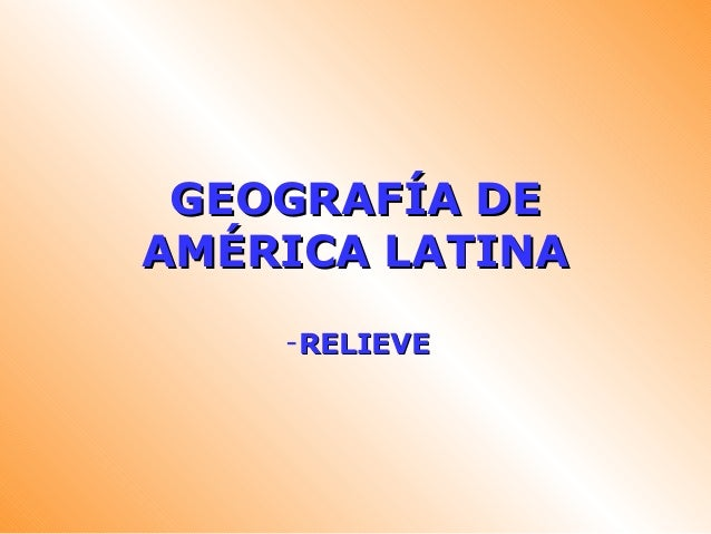 GEOGRAFÍA DEGEOGRAFÍA DEAMÉRICA LATINAAMÉRICA LATINA-RELIEVERELIEVE