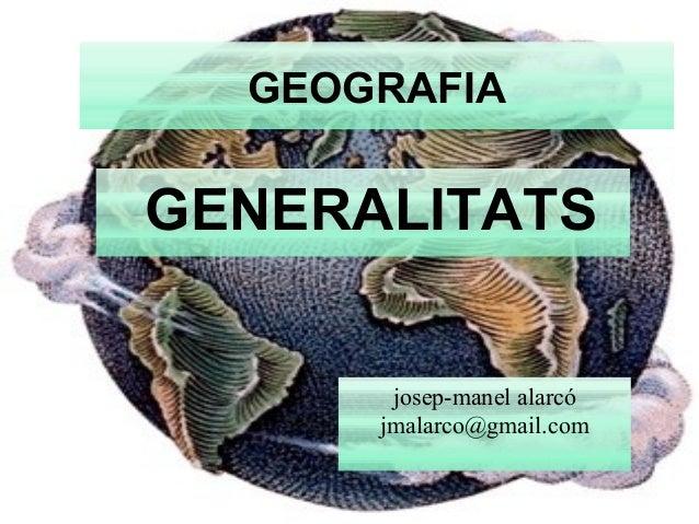 GEOGRAFIA GENERALITATS josep-manel alarcó jmalarco@gmail.com
