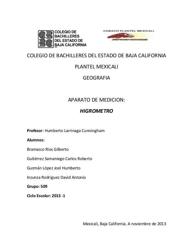 COLEGIO DE BACHILLERES DEL ESTADO DE BAJA CALIFORNIA PLANTEL MEXICALI GEOGRAFIA  APARATO DE MEDICION: HIGROMETRO  Profesor...