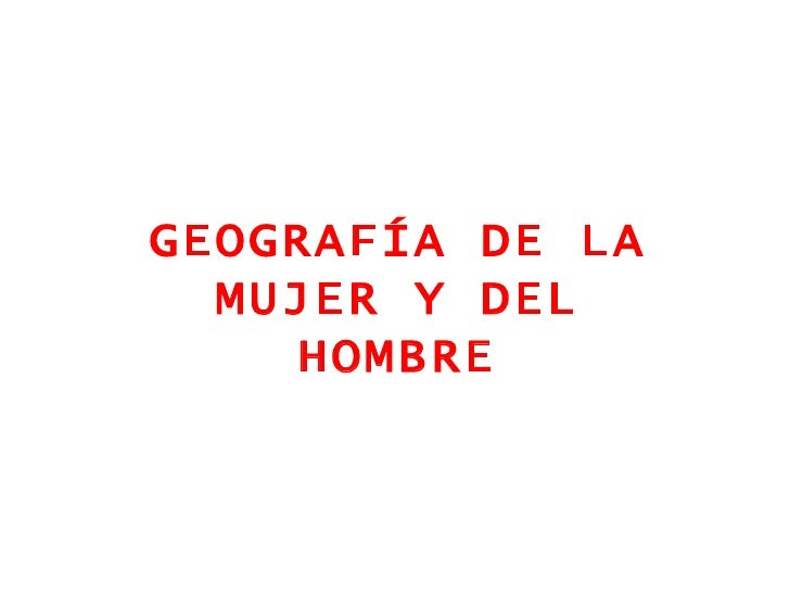 GEOGRAFÍA DE LA MUJER Y DEL HOMBRE