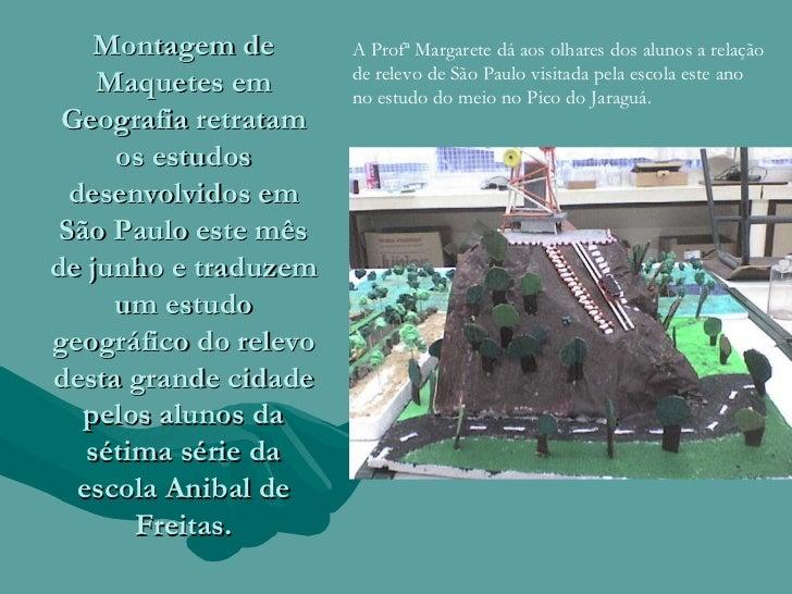 Montagem de Maquetes em Geografia retratam os estudos desenvolvidos em São Paulo este mês de junho e traduzem um estudo ge...