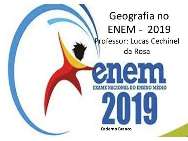 Geografia no ENEM - 2019 Professor: Lucas Cechinel da Rosa Caderno Branco