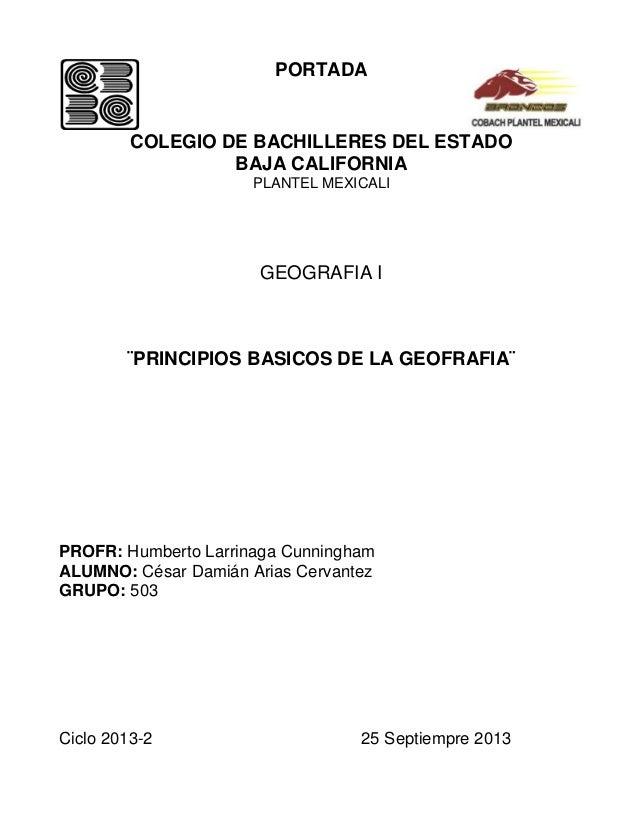 PORTADA COLEGIO DE BACHILLERES DEL ESTADO BAJA CALIFORNIA PLANTEL MEXICALI GEOGRAFIA I ¨PRINCIPIOS BASICOS DE LA GEOFRAFIA...