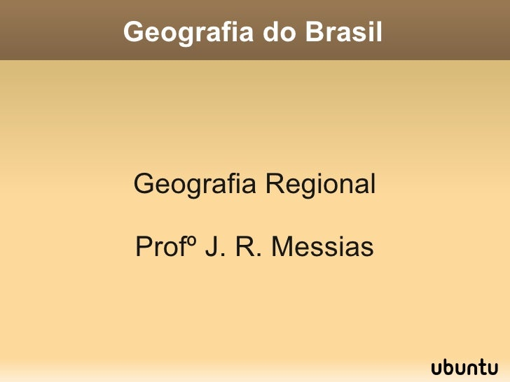 Geografia do BrasilGeografia RegionalProfº J. R. Messias