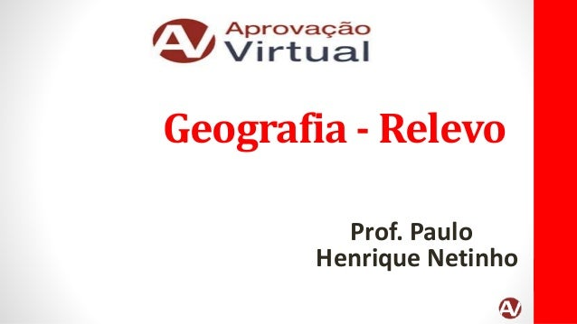 Geografia - Relevo Prof. Paulo Henrique Netinho