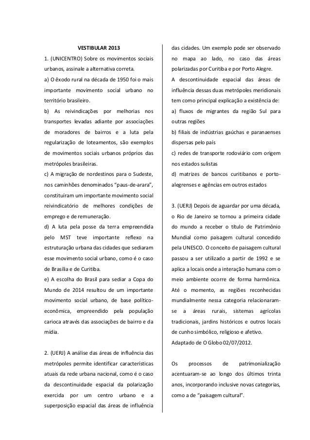 VESTIBULAR 2013 1. (UNICENTRO) Sobre os movimentos sociais urbanos, assinale a alternativa correta. a) O êxodo rural na dé...