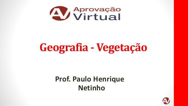 Geografia - Vegetação Prof. Paulo Henrique Netinho