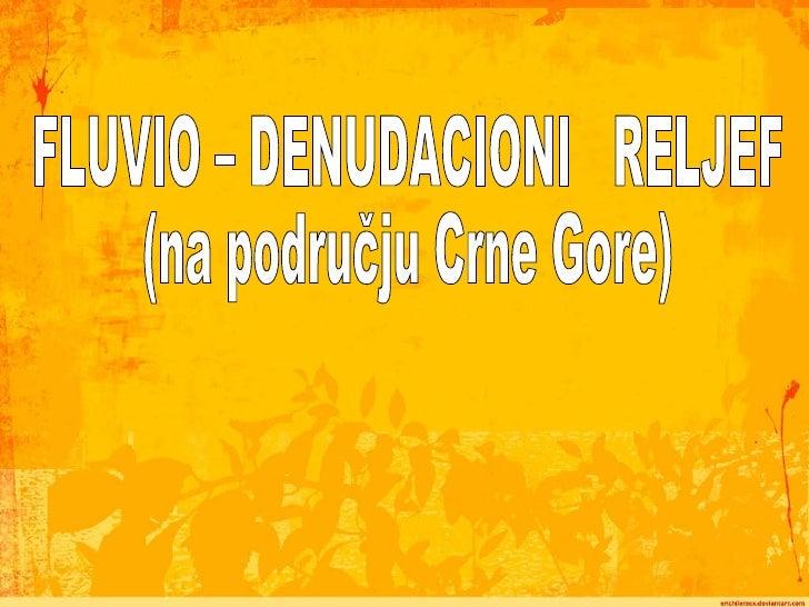 FLUVIO – DENUDACIONI  RELJEF (na području Crne Gore)