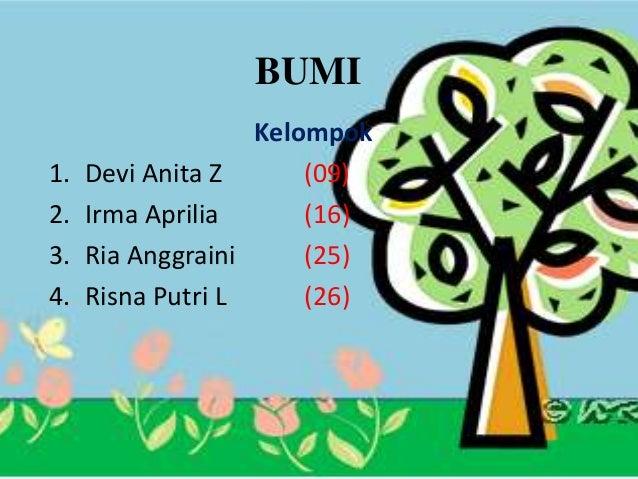 BUMI Kelompok 1. Devi Anita Z (09) 2. Irma Aprilia (16) 3. Ria Anggraini (25) 4. Risna Putri L (26)