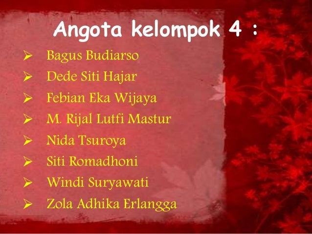 Angota kelompok 4 :  Bagus Budiarso  Dede Siti Hajar  Febian Eka Wijaya  M. Rijal Lutfi Mastur  Nida Tsuroya  Siti R...