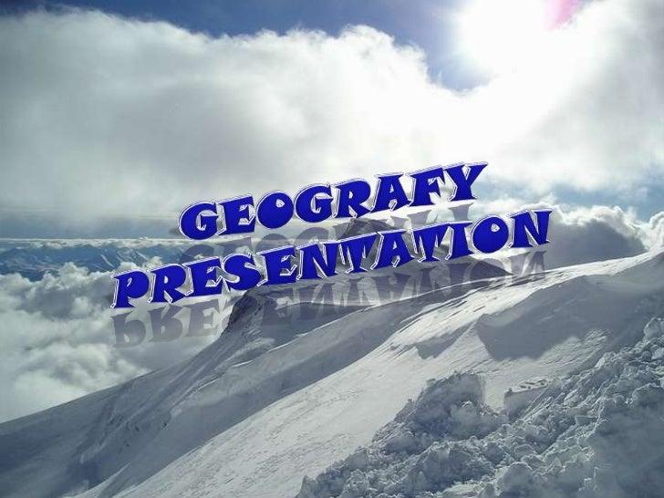 GEOGRAFY PRESENTATION<br />