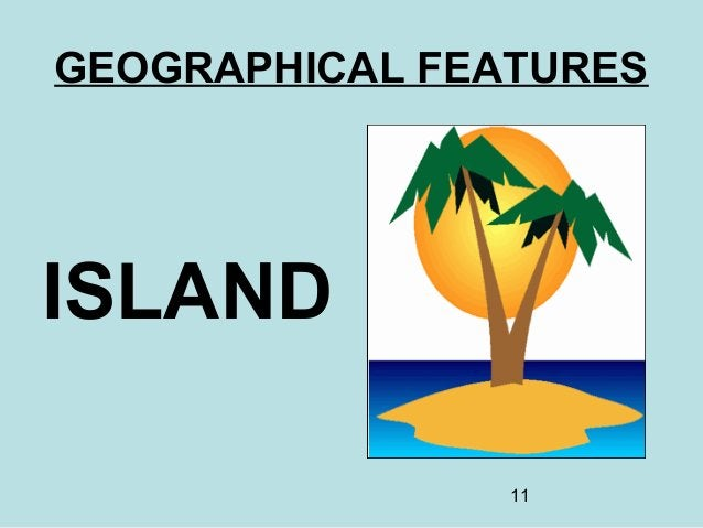 11 GEOGRAPHICAL FEATURES ISLAND