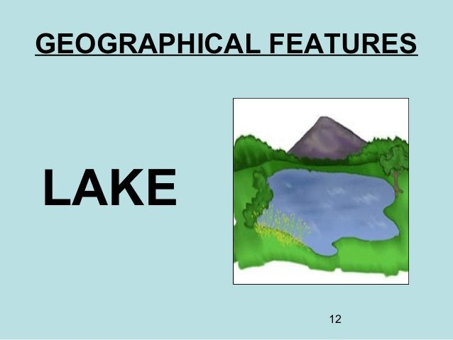 12 GEOGRAPHICAL FEATURES LAKE
